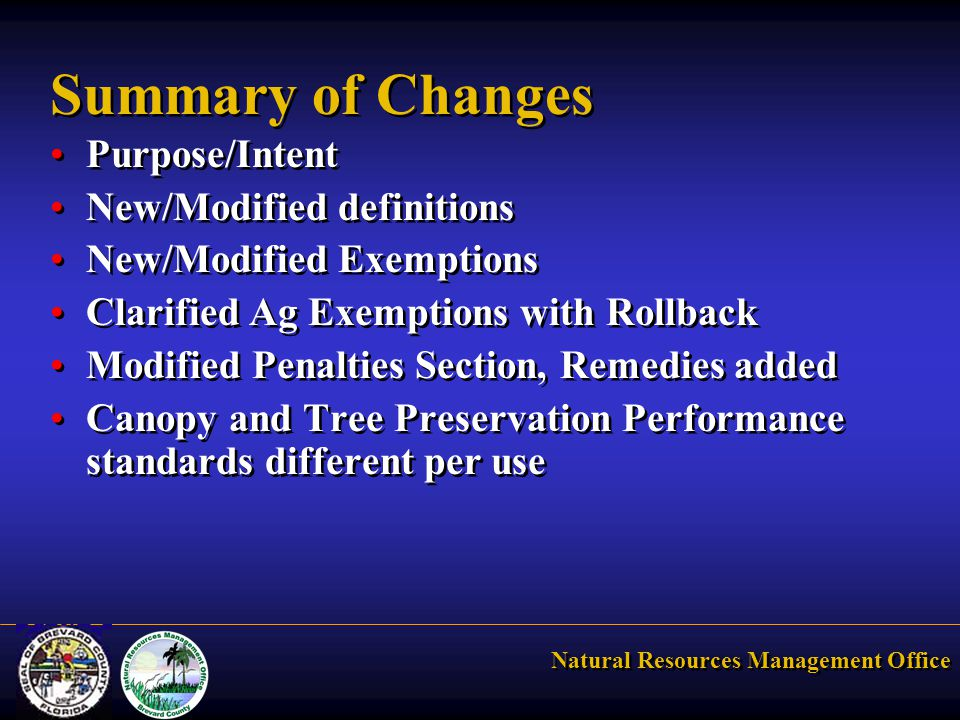 Natural Resources Management Office Summary of Changes Purpose/Intent New/Modified definitions New/Modified Exemptions Clarified Ag Exemptions with Rollback Modified Penalties Section, Remedies added Canopy and Tree Preservation Performance standards different per use Purpose/Intent New/Modified definitions New/Modified Exemptions Clarified Ag Exemptions with Rollback Modified Penalties Section, Remedies added Canopy and Tree Preservation Performance standards different per use