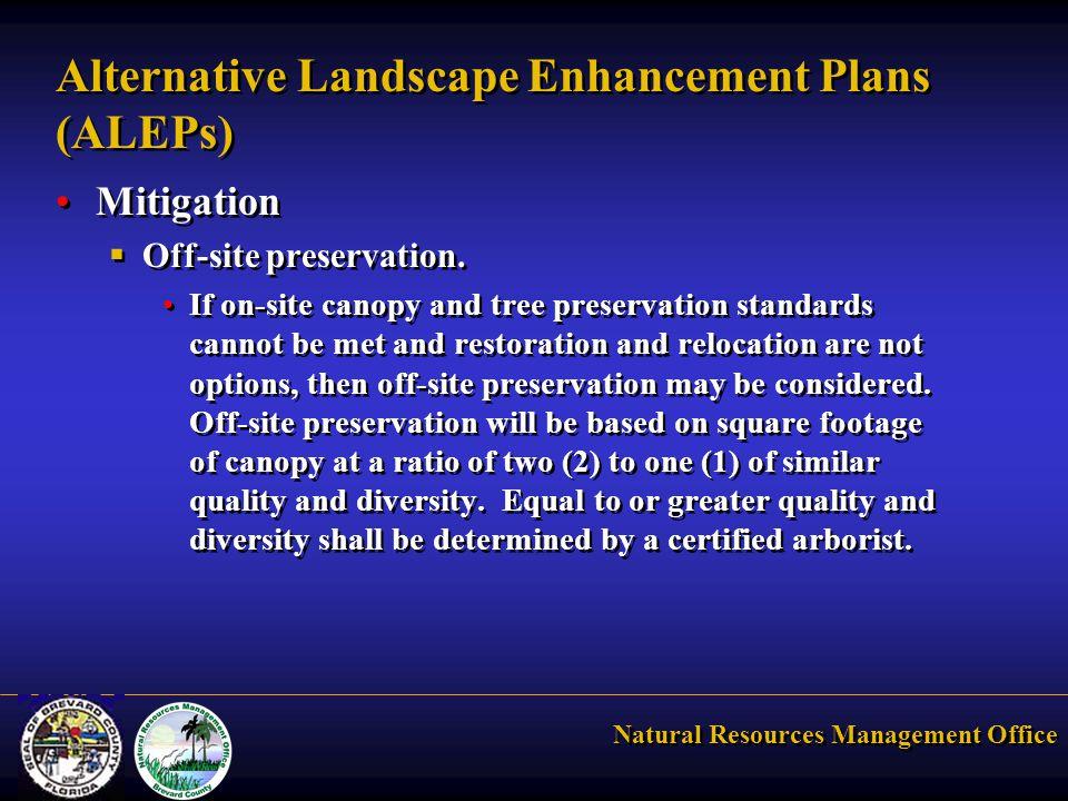 Natural Resources Management Office Alternative Landscape Enhancement Plans (ALEPs) Mitigation  Off-site preservation.