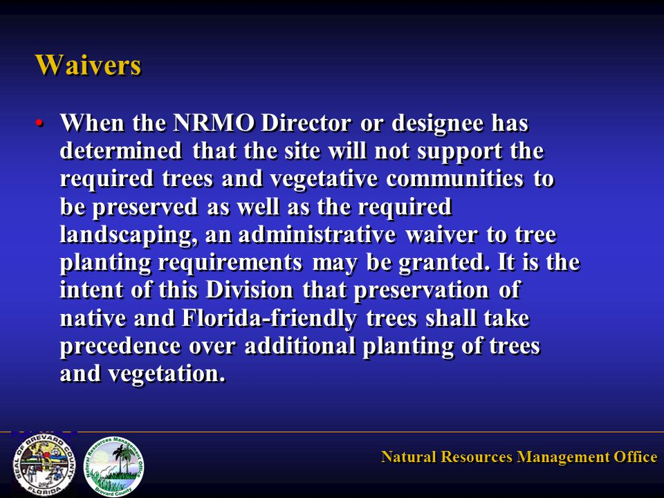 Natural Resources Management Office Waivers When the NRMO Director or designee has determined that the site will not support the required trees and vegetative communities to be preserved as well as the required landscaping, an administrative waiver to tree planting requirements may be granted.