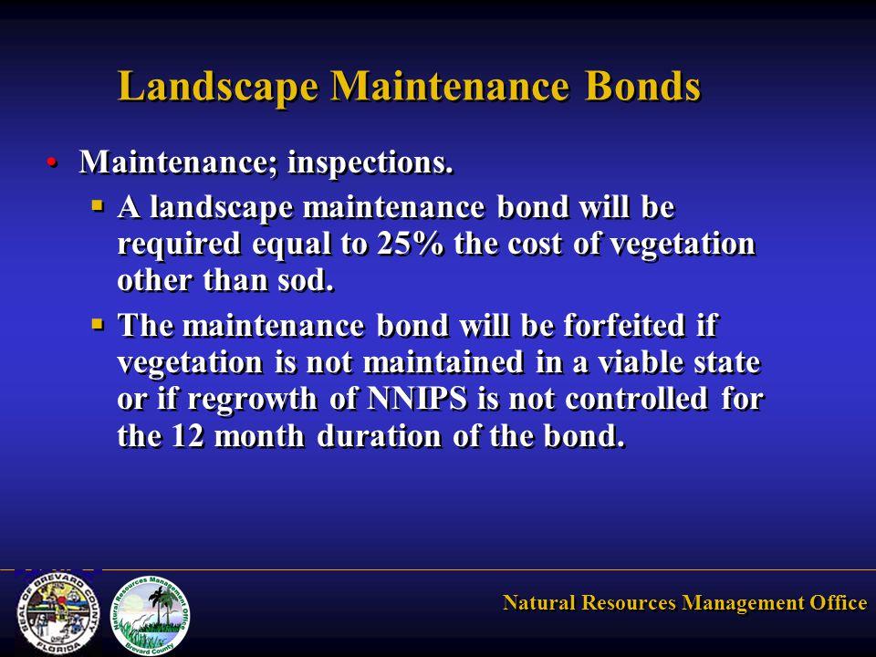 Natural Resources Management Office Landscape Maintenance Bonds Maintenance; inspections.  A landscape maintenance bond will be required equal to 25%