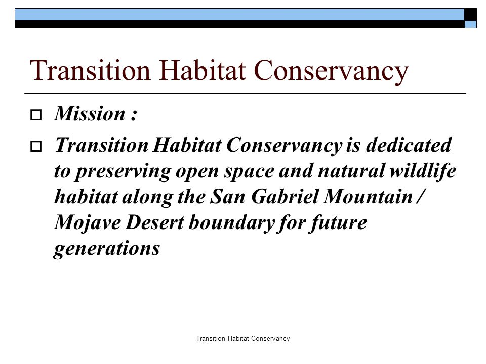  Mission :  Transition Habitat Conservancy is dedicated to preserving open space and natural wildlife habitat along the San Gabriel Mountain / Mojav