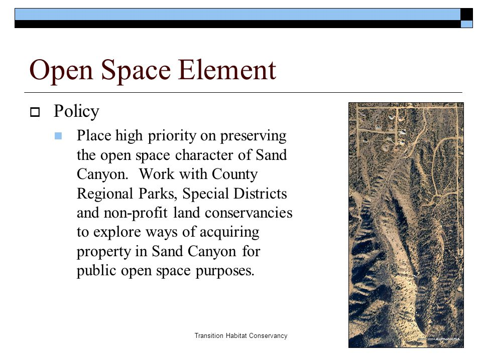 Transition Habitat Conservancy Open Space Element  Policy Place high priority on preserving the open space character of Sand Canyon. Work with County