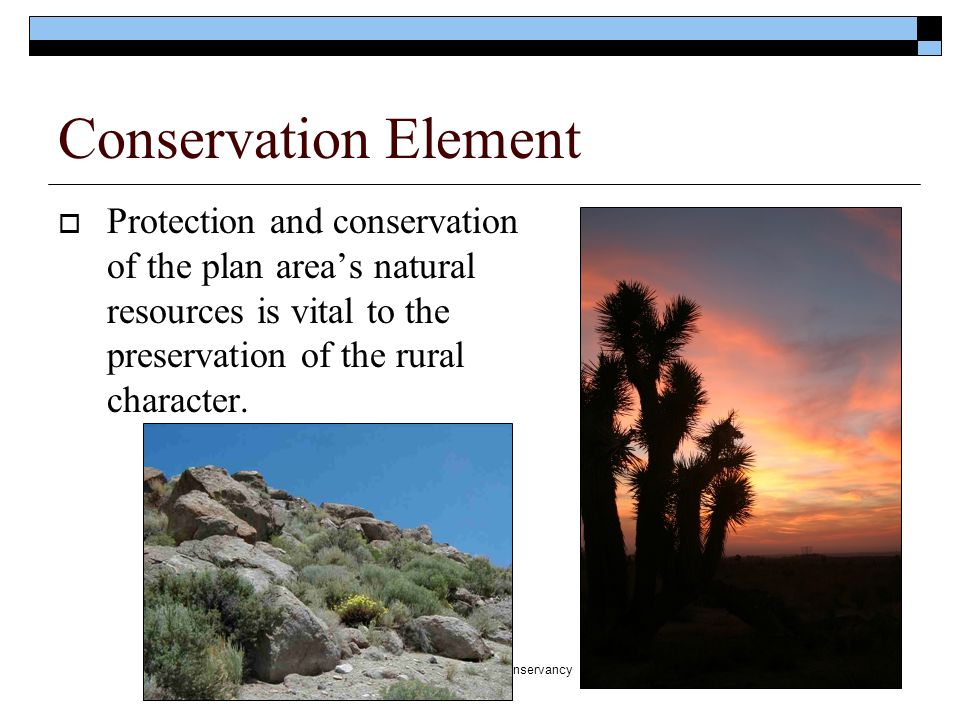 Transition Habitat Conservancy Conservation Element  Protection and conservation of the plan area's natural resources is vital to the preservation of the rural character.