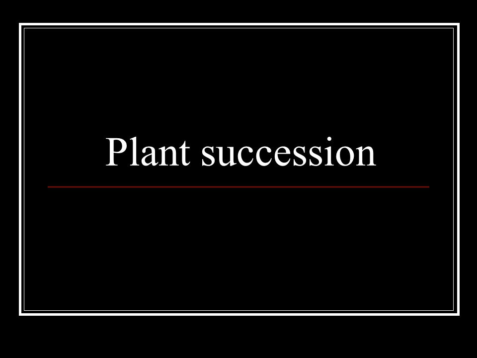 The Concept Succession is the natural, orderly change in plant and animal communities that occurs over time.