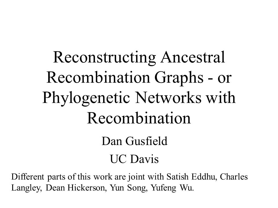 Computing close bounds on the minimum number of recombinations Dan Gusfield UCD Y.