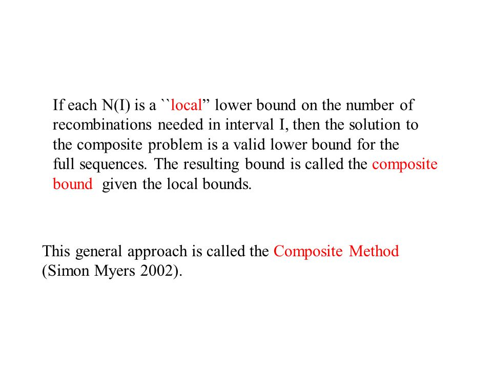 "This general approach is called the Composite Method (Simon Myers 2002). If each N(I) is a ``local"" lower bound on the number of recombinations needed"