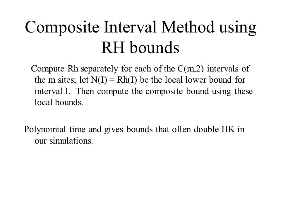 Composite Interval Method using RH bounds Compute Rh separately for each of the C(m,2) intervals of the m sites; let N(I) = Rh(I) be the local lower b