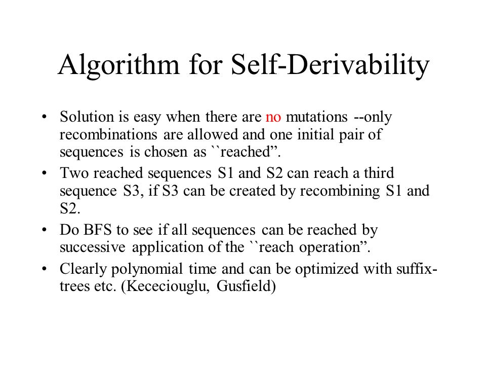 Algorithm for Self-Derivability Solution is easy when there are no mutations --only recombinations are allowed and one initial pair of sequences is ch
