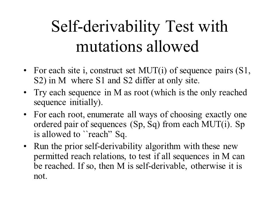 Self-derivability Test with mutations allowed For each site i, construct set MUT(i) of sequence pairs (S1, S2) in M where S1 and S2 differ at only sit