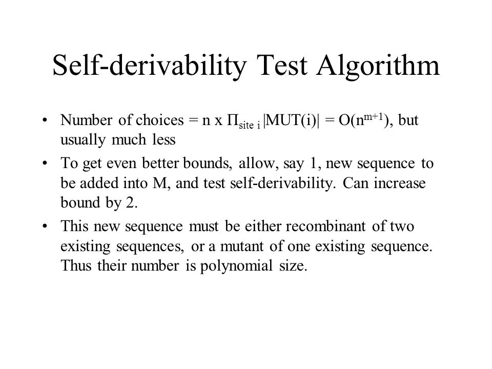 Self-derivability Test Algorithm Number of choices = n x Π site i |MUT(i)| = O(n m+1 ), but usually much less To get even better bounds, allow, say 1,