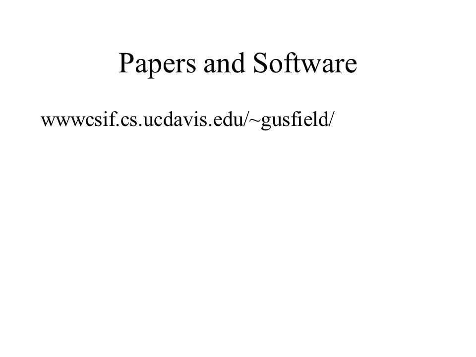 Papers and Software wwwcsif.cs.ucdavis.edu/~gusfield/