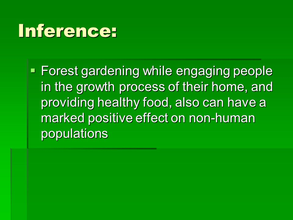 Inference:  Forest gardening while engaging people in the growth process of their home, and providing healthy food, also can have a marked positive effect on non-human populations