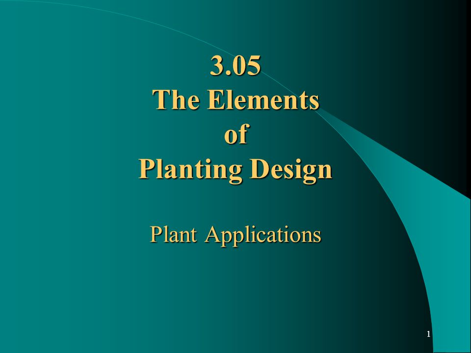 1 3.05 The Elements of Planting Design Plant Applications