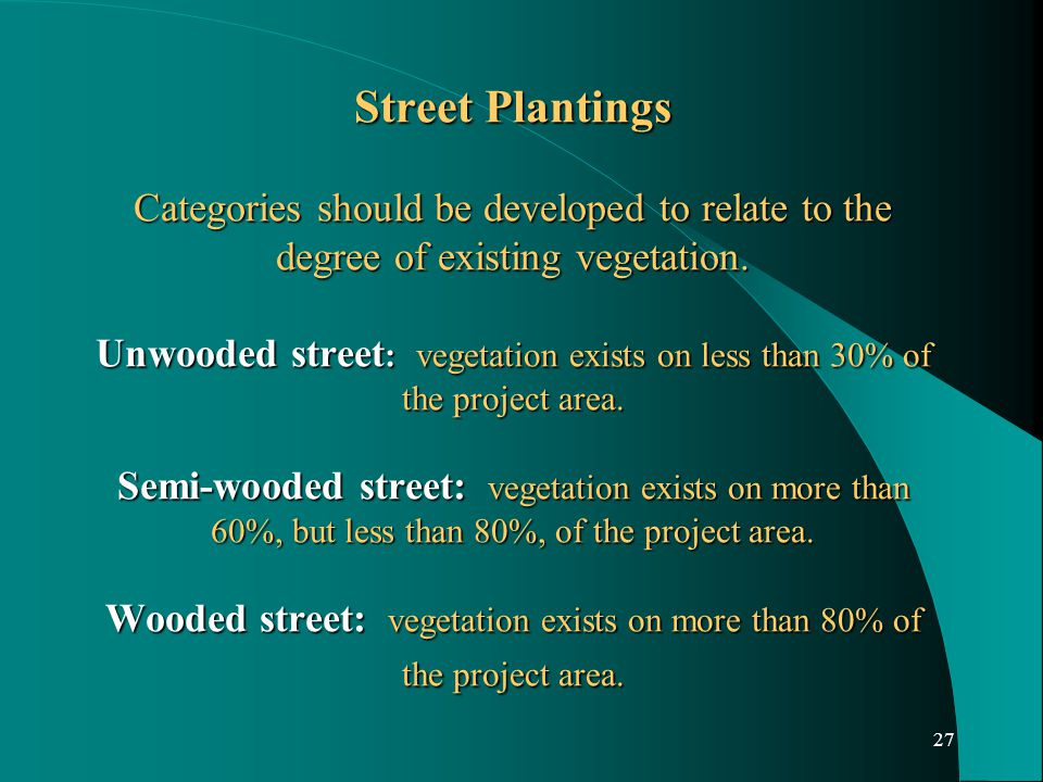 27 Street Plantings Categories should be developed to relate to the degree of existing vegetation.