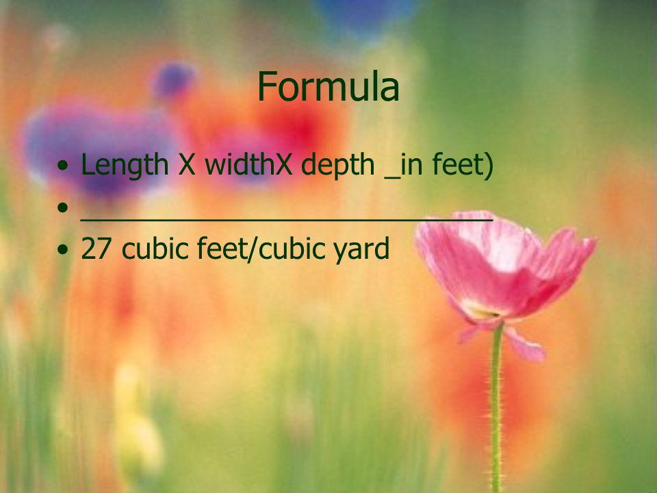 Formula Length X widthX depth _in feet) __________________________ 27 cubic feet/cubic yard