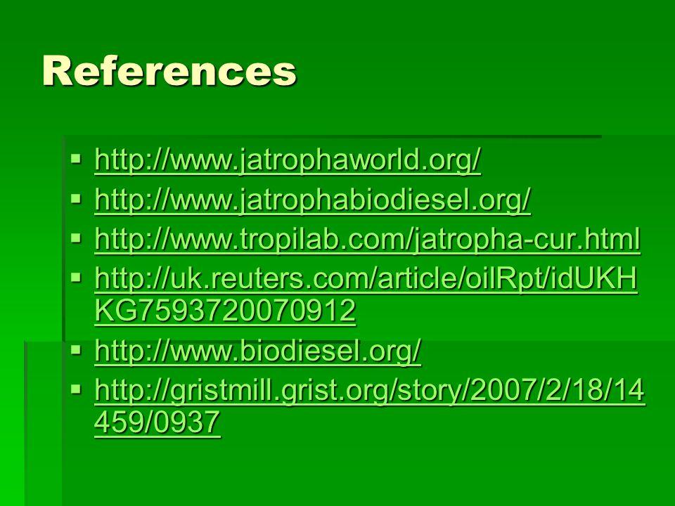 References  http://www.jatrophaworld.org/ http://www.jatrophaworld.org/  http://www.jatrophabiodiesel.org/ http://www.jatrophabiodiesel.org/  http: