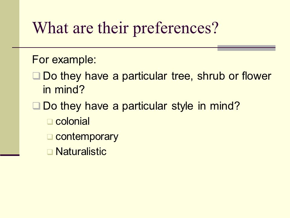 What are their preferences? For example:  Do they have a particular tree, shrub or flower in mind?  Do they have a particular style in mind?  colon