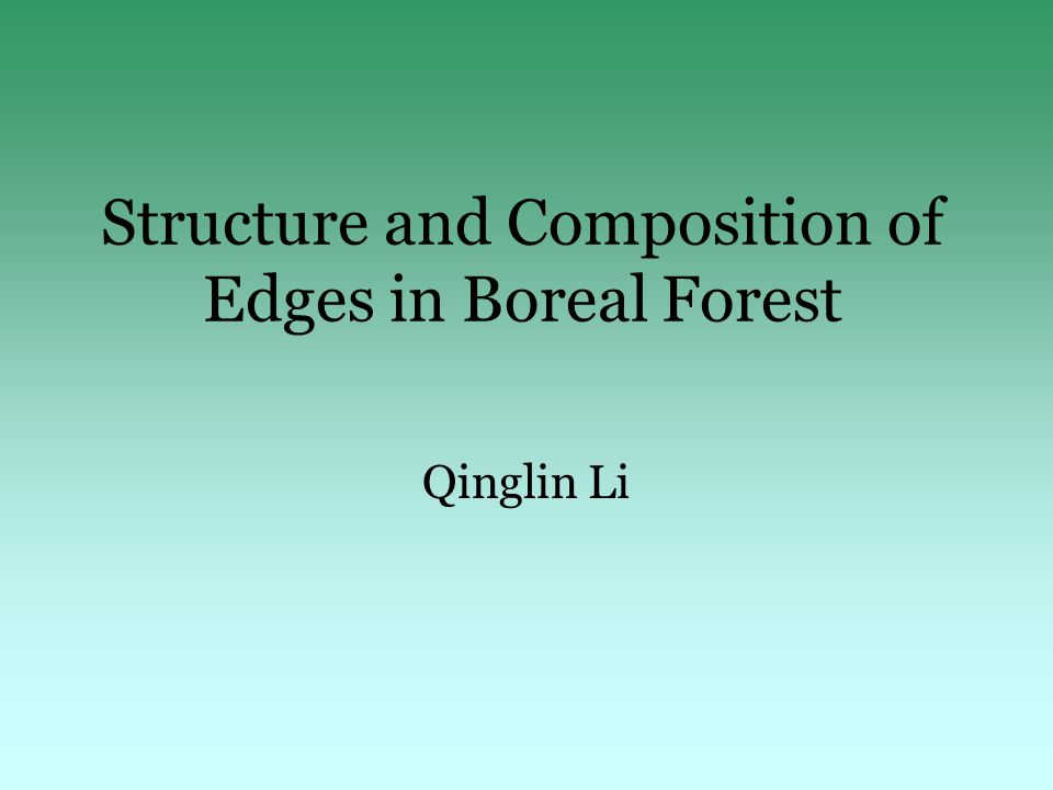 Structure and Composition of Edges in Boreal Forest Qinglin Li