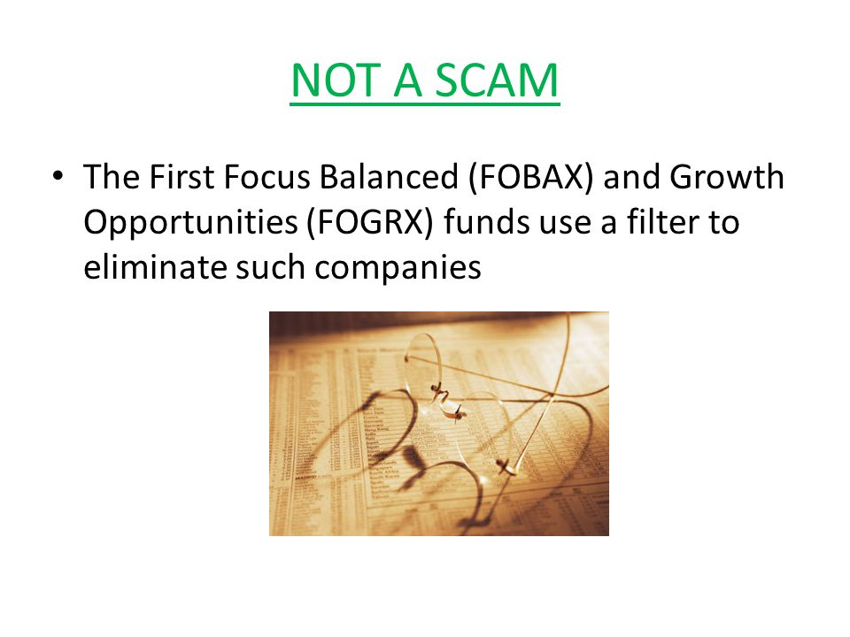 NOT A SCAM The First Focus Balanced (FOBAX) and Growth Opportunities (FOGRX) funds use a filter to eliminate such companies