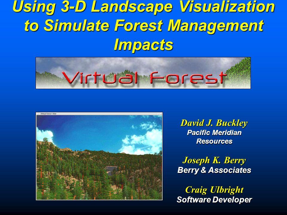 Using 3-D Landscape Visualization to Simulate Forest Management Impacts David J.