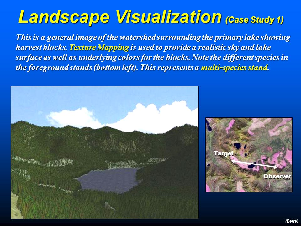 …with classified forest polygons Darker boundary lines identify forest parcels used for 3-D rendered scenes Species Species Stocking Stocking Height/age Height/age Ground Cover Ground Cover (Berry) Landscape Visualization (Case Study 1)