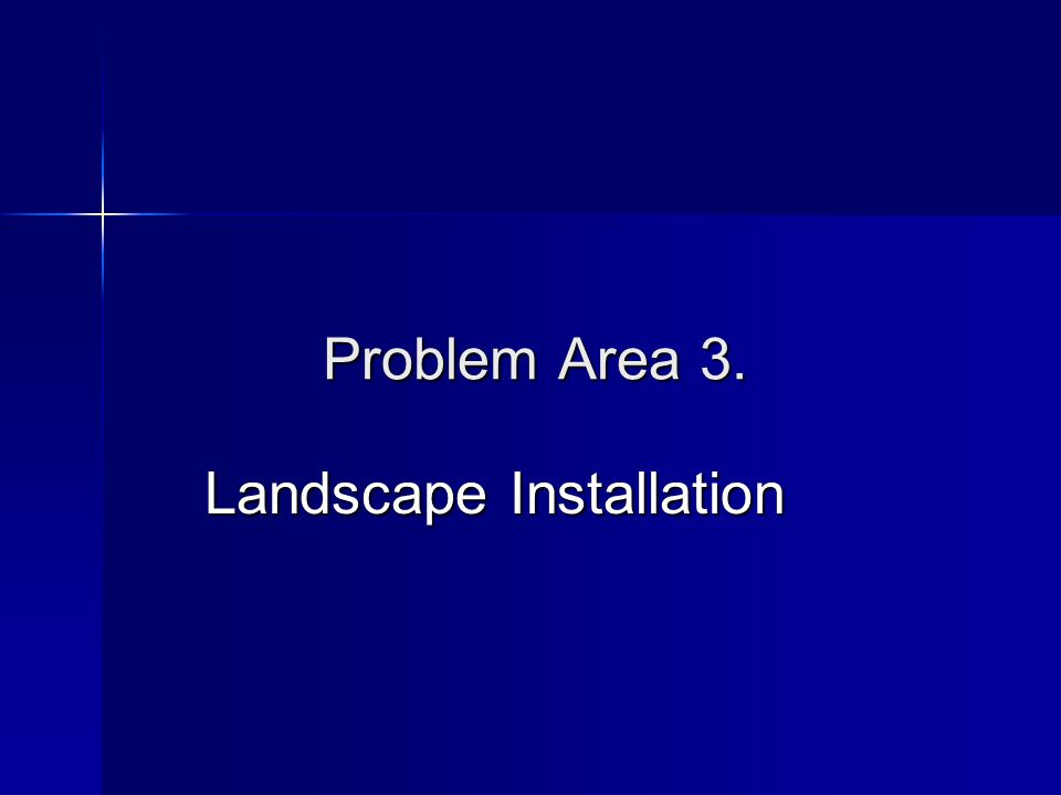 Problem Area 3. Landscape Installation