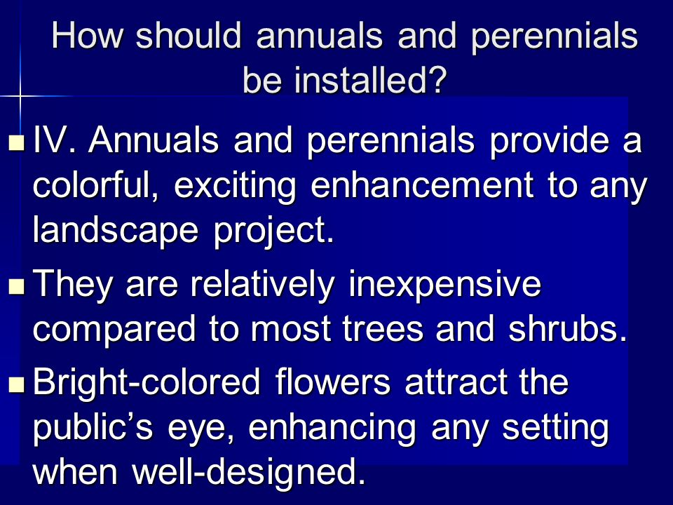 How should annuals and perennials be installed. IV.