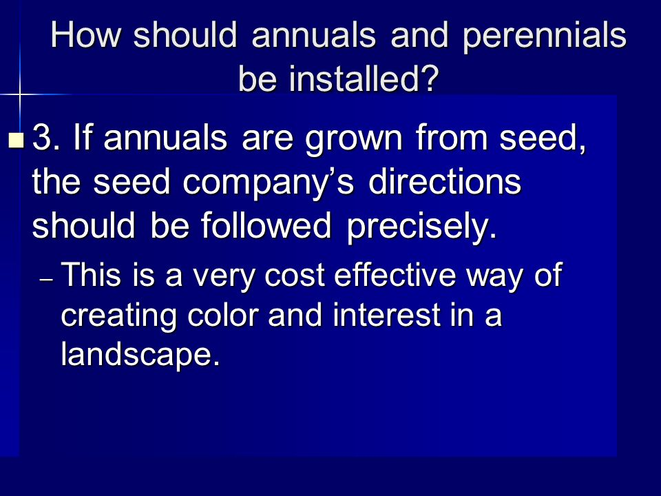 How should annuals and perennials be installed. 3.