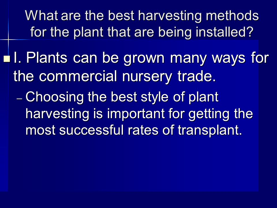 What are the best harvesting methods for the plant that are being installed.