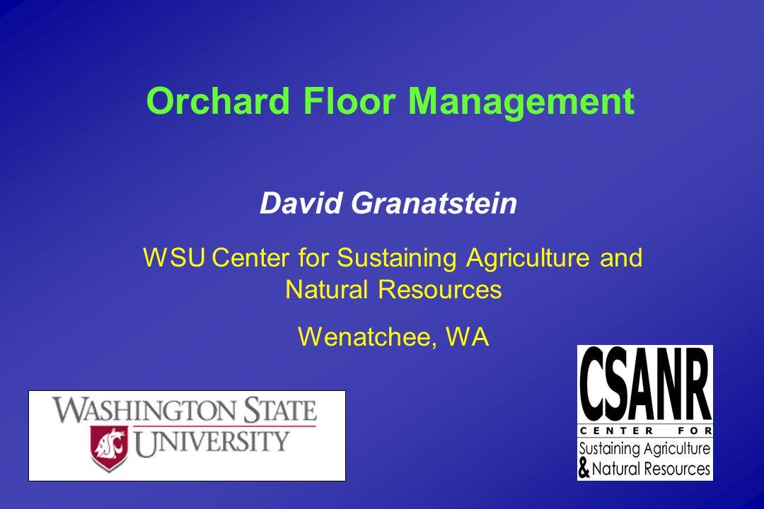 David Granatstein WSU Center for Sustaining Agriculture and Natural Resources Wenatchee, WA Orchard Floor Management