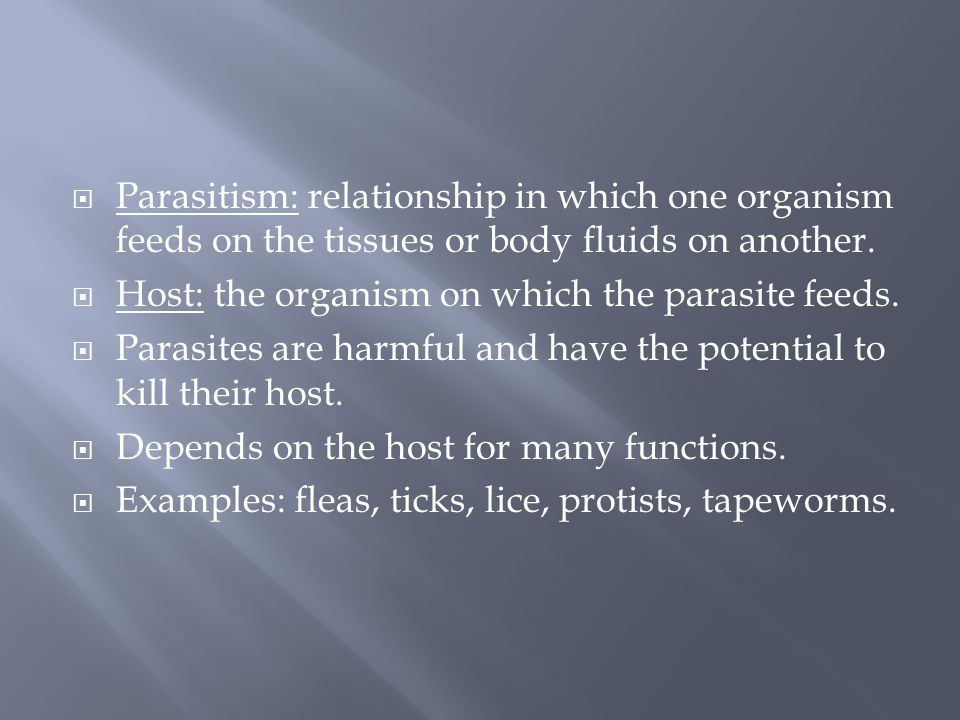  Parasitism: relationship in which one organism feeds on the tissues or body fluids on another.