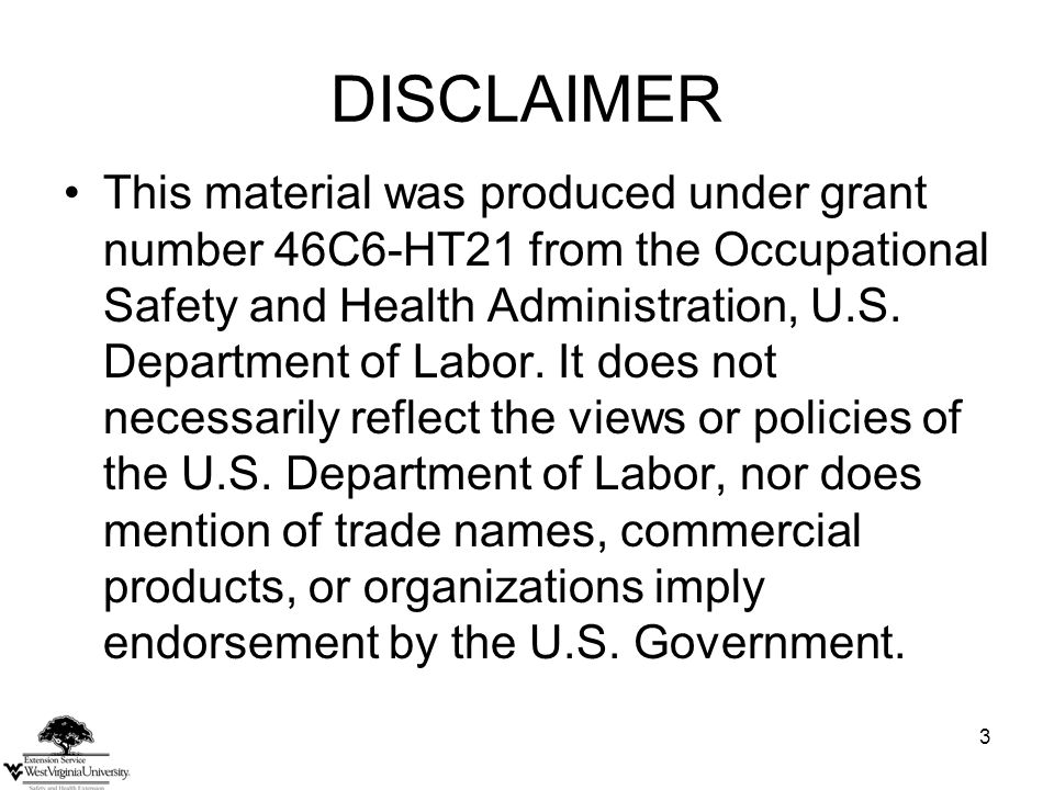 3 DISCLAIMER This material was produced under grant number 46C6-HT21 from the Occupational Safety and Health Administration, U.S.