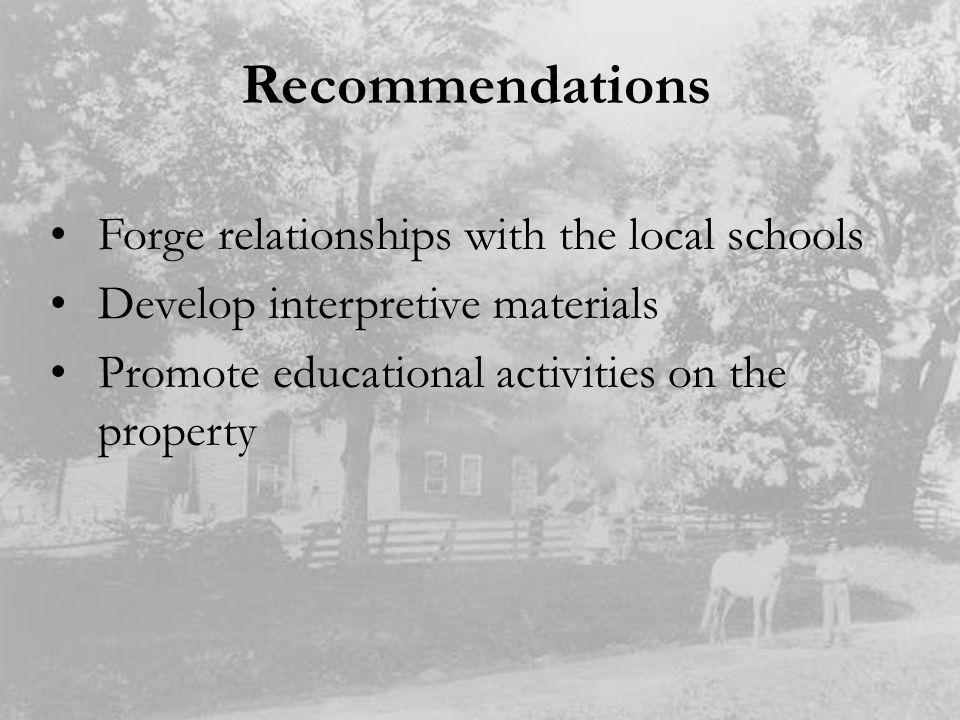 Recommendations Forge relationships with the local schools Develop interpretive materials Promote educational activities on the property