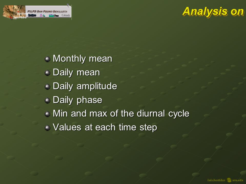 luis.bastidasusu.edu Sevilleta San Pedro Analysis on Monthly mean Daily mean Daily amplitude Daily phase Min and max of the diurnal cycle Values at each time step