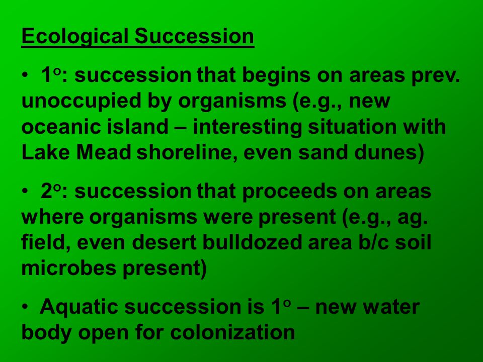 Ecological Succession 1 o : succession that begins on areas prev.