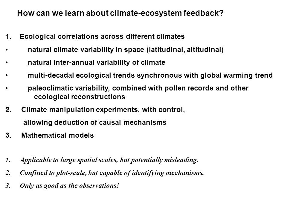 How can we learn about climate-ecosystem feedback? 1.Ecological correlations across different climates natural climate variability in space (latitudin
