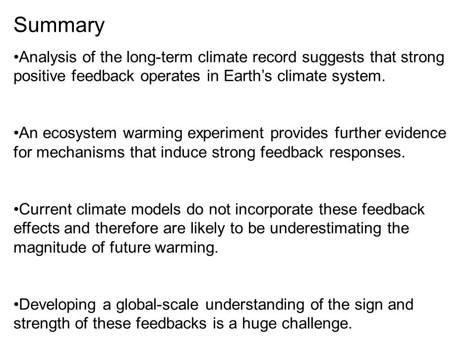 Summary Analysis of the long-term climate record suggests that strong positive feedback operates in Earth's climate system. An ecosystem warming exper