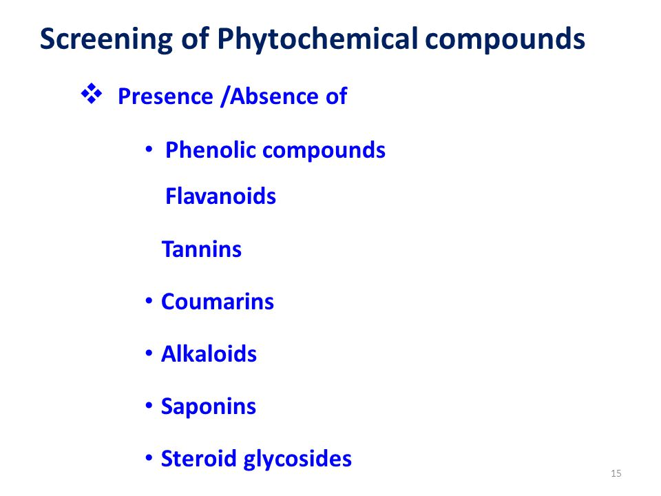 Screening of Phytochemical compounds  Presence /Absence of Phenolic compounds Flavanoids Tannins Coumarins Alkaloids Saponins Steroid glycosides 15