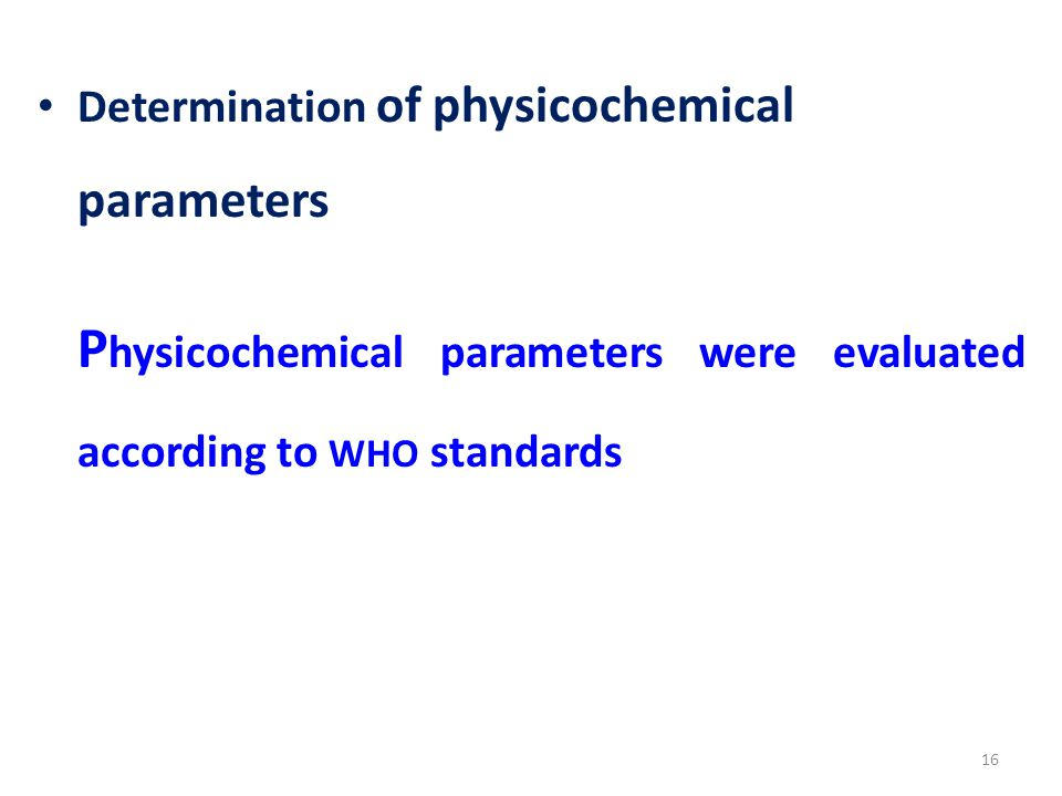 Determination of physicochemical parameters P hysicochemical parameters were evaluated according to WHO standards 16