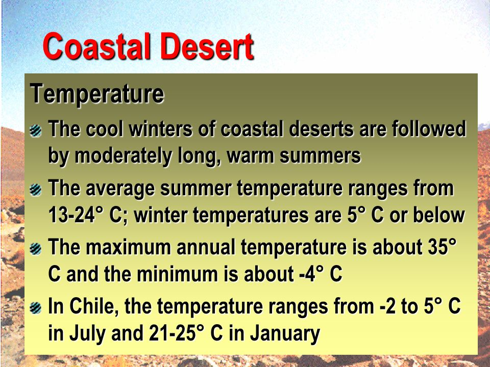Coastal Desert Precipitation The average rainfall measures 8-13 cm in many areas The maximum annual precipitation over a long period of years has been 37 cm with a minimum of 5 cm