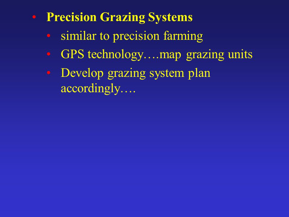 Precision Grazing Systems similar to precision farming GPS technology….map grazing units Develop grazing system plan accordingly….