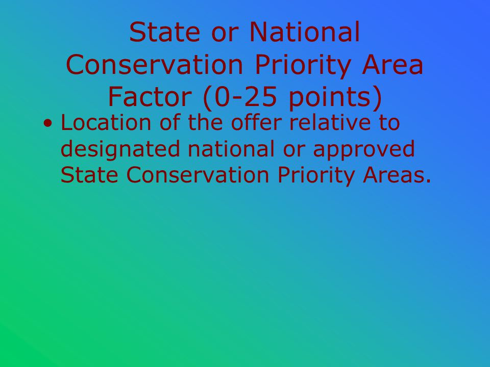 State or National Conservation Priority Area Factor (0-25 points) Location of the offer relative to designated national or approved State Conservation Priority Areas.