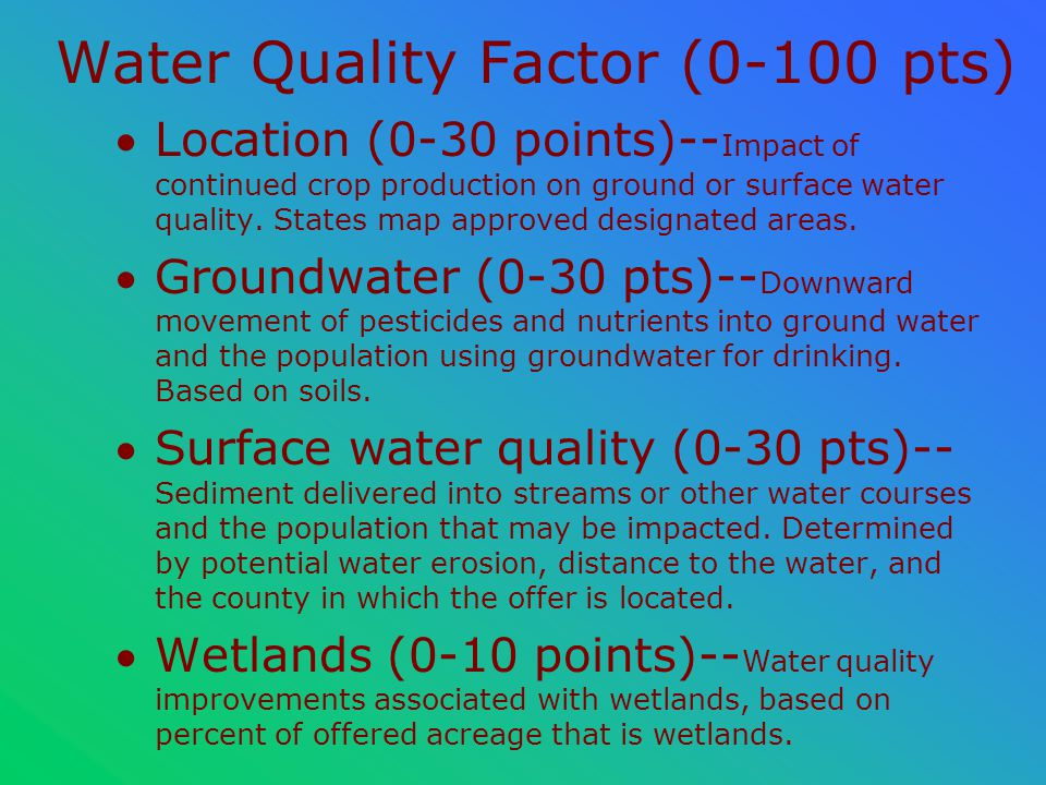Water Quality Factor (0-100 pts) Location (0-30 points)-- Impact of continued crop production on ground or surface water quality.
