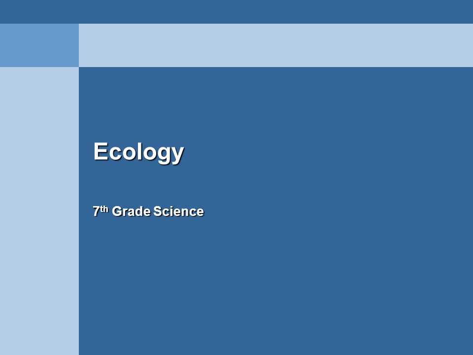 EcologyEcology 7 th Grade Science