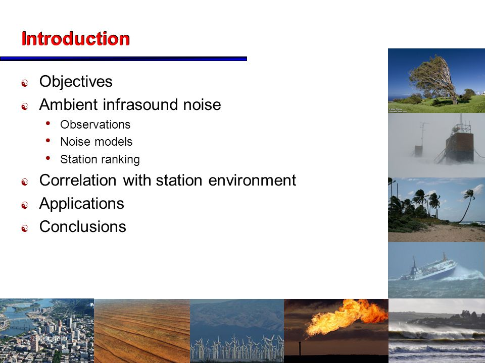 2 Introduction  Objectives  Ambient infrasound noise Observations Noise models Station ranking  Correlation with station environment  Applications