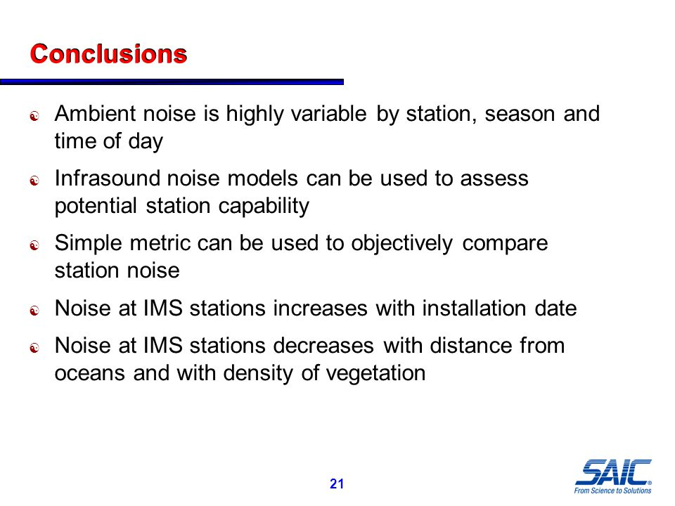 21 Conclusions  Ambient noise is highly variable by station, season and time of day  Infrasound noise models can be used to assess potential station