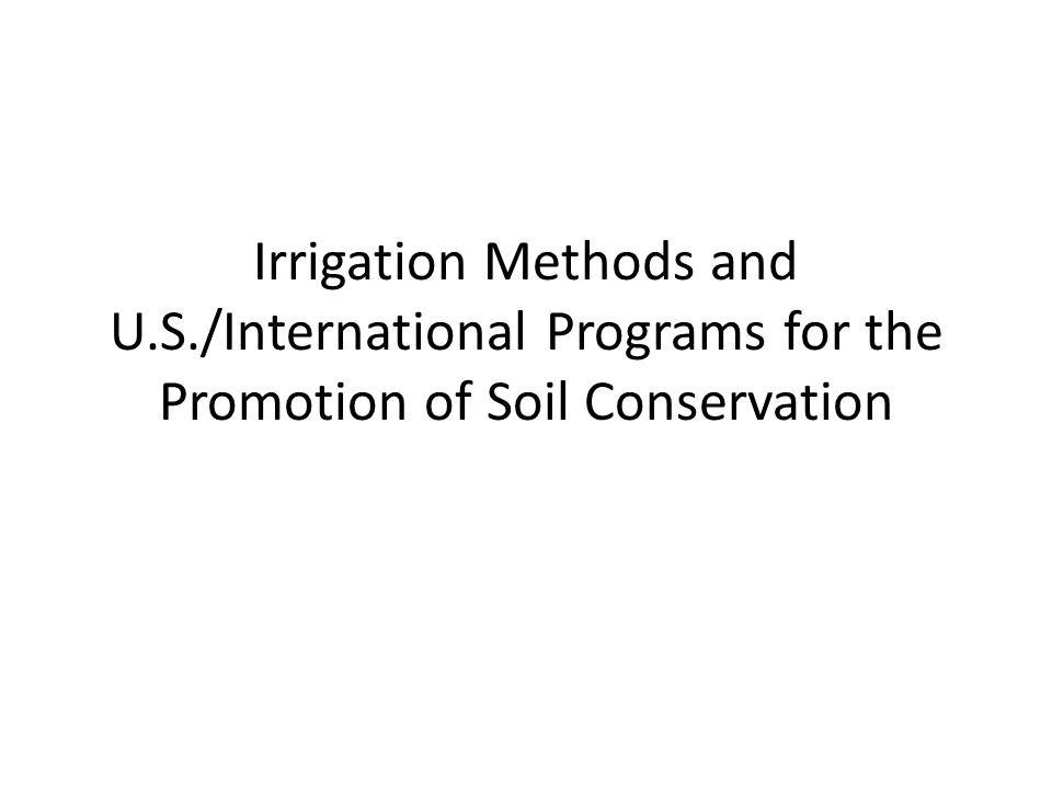 Irrigation Methods and U.S./International Programs for the Promotion of Soil Conservation