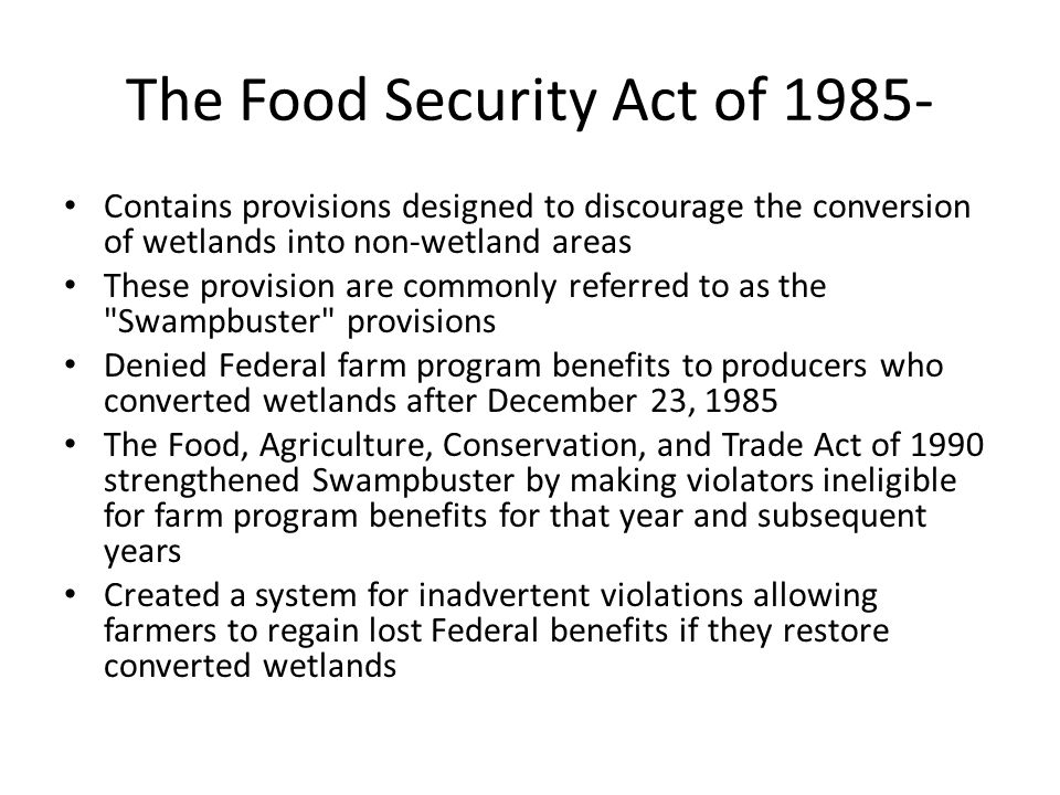 The Food Security Act of 1985- Contains provisions designed to discourage the conversion of wetlands into non-wetland areas These provision are common