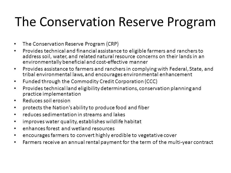 The Conservation Reserve Program The Conservation Reserve Program (CRP) Provides technical and financial assistance to eligible farmers and ranchers t