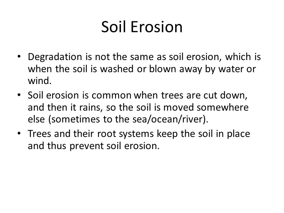 Soil Erosion Degradation is not the same as soil erosion, which is when the soil is washed or blown away by water or wind. Soil erosion is common when